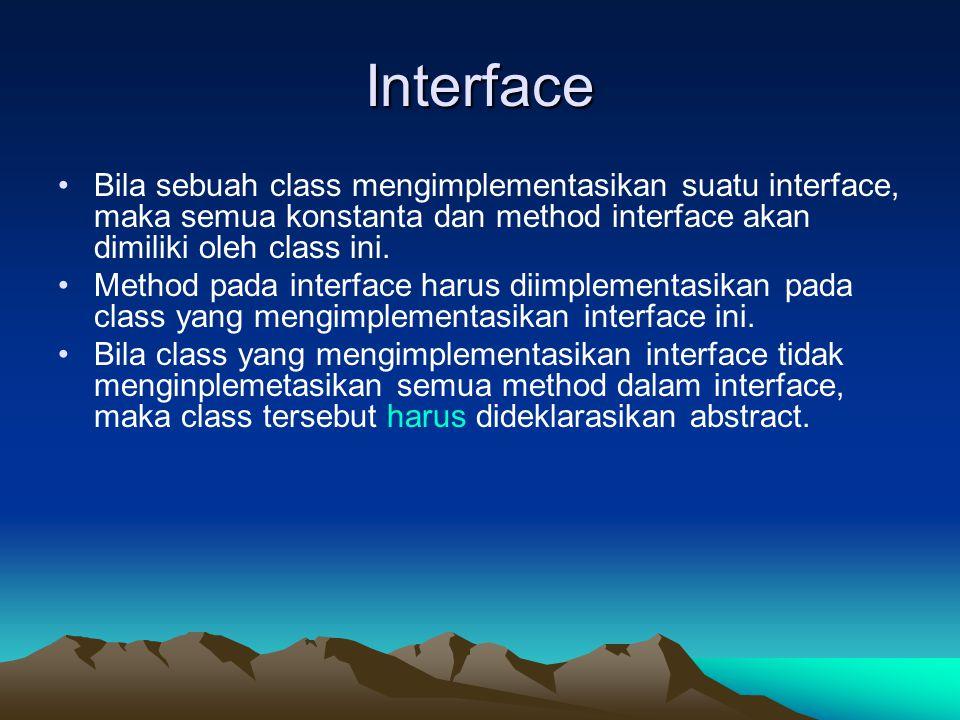 Interface Bila sebuah class mengimplementasikan suatu interface, maka semua konstanta dan method interface akan dimiliki oleh class ini. Method pada i