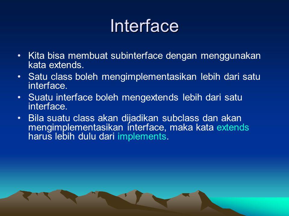 Interface Kita bisa membuat subinterface dengan menggunakan kata extends. Satu class boleh mengimplementasikan lebih dari satu interface. Suatu interf