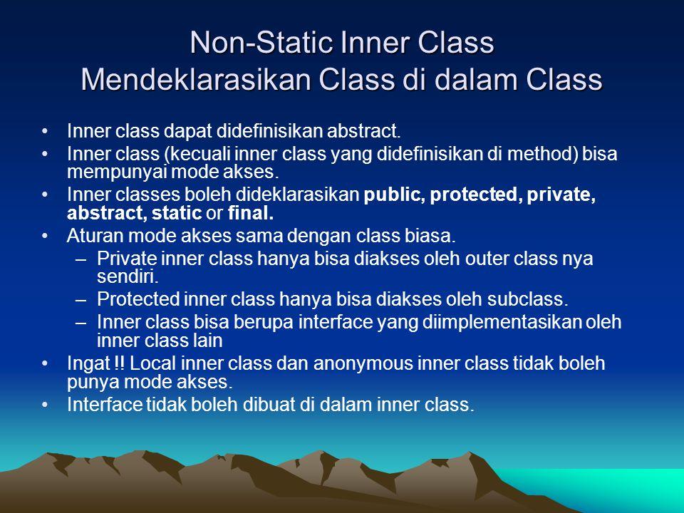 Non-Static Inner Class Mendeklarasikan Class di dalam Class Inner class dapat didefinisikan abstract. Inner class (kecuali inner class yang didefinisi