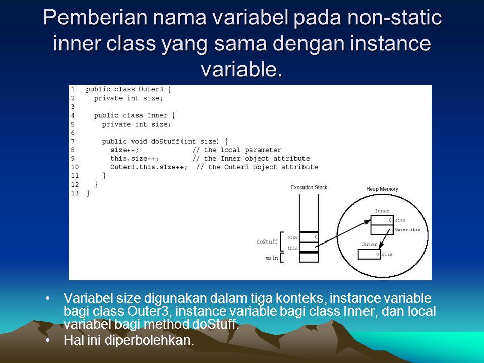 Pemberian nama variabel pada non-static inner class yang sama dengan instance variable. Variabel size digunakan dalam tiga konteks, instance variable
