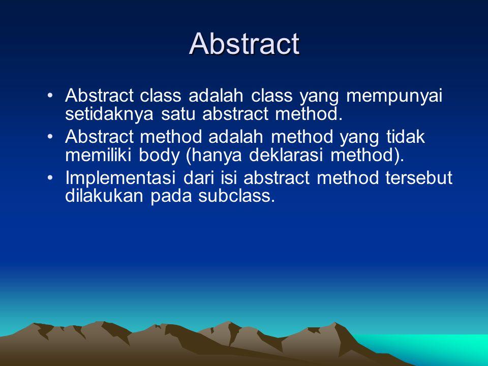 Abstract Abstract class adalah class yang mempunyai setidaknya satu abstract method. Abstract method adalah method yang tidak memiliki body (hanya dek