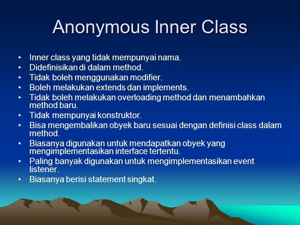 Anonymous Inner Class Inner class yang tidak mempunyai nama. Didefinisikan di dalam method. Tidak boleh menggunakan modifier. Boleh melakukan extends