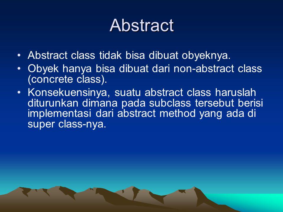 Abstract Abstract class tidak bisa dibuat obyeknya. Obyek hanya bisa dibuat dari non-abstract class (concrete class). Konsekuensinya, suatu abstract c
