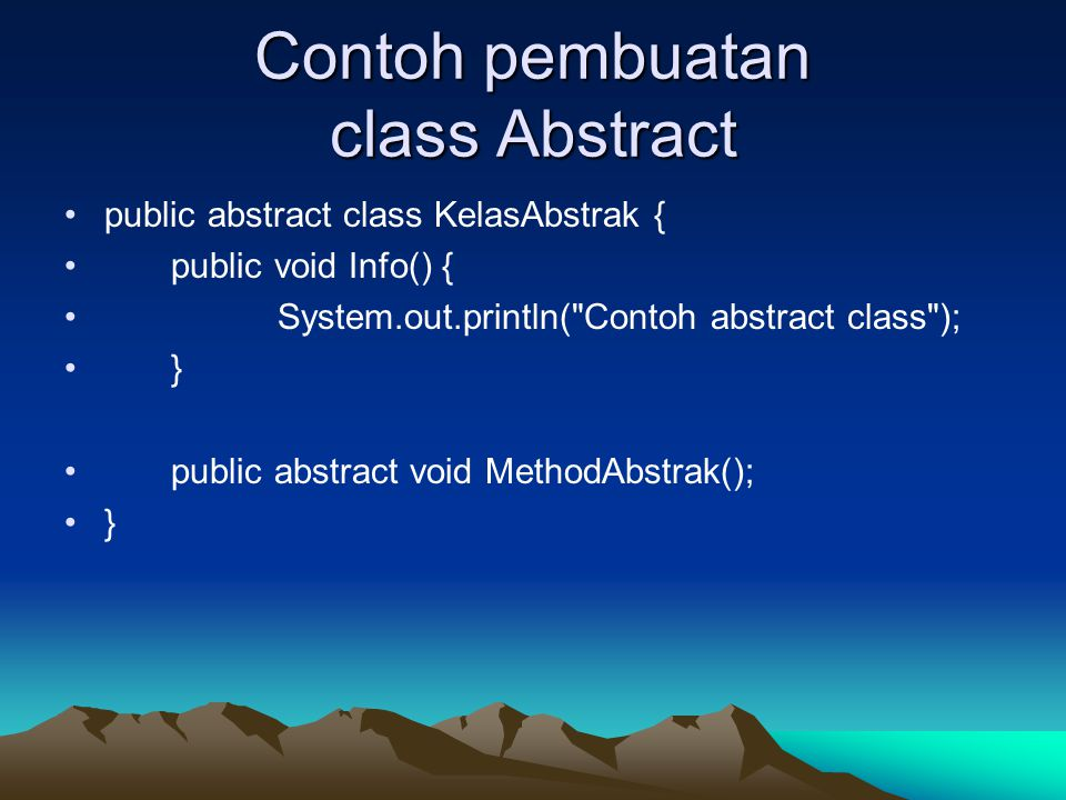 Implementasi dari method Abstract public class KelasImp extends KelasAbstrak { public void MethodAbstrak() { System.out.println( Ini implementasi abstract method ); }