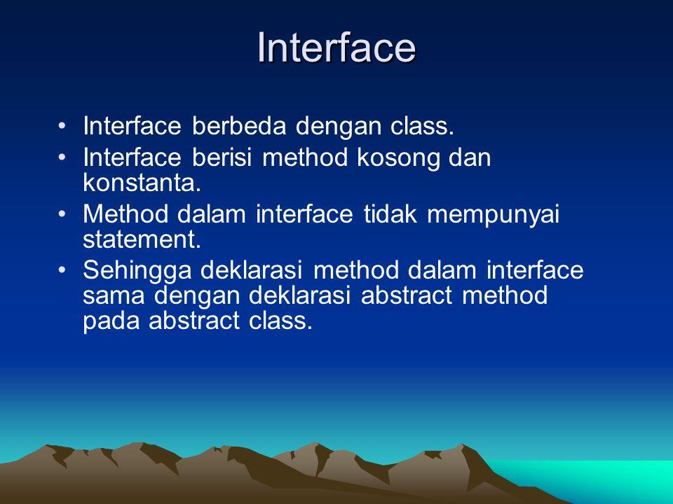 Interface Interface berbeda dengan class. Interface berisi method kosong dan konstanta. Method dalam interface tidak mempunyai statement. Sehingga dek