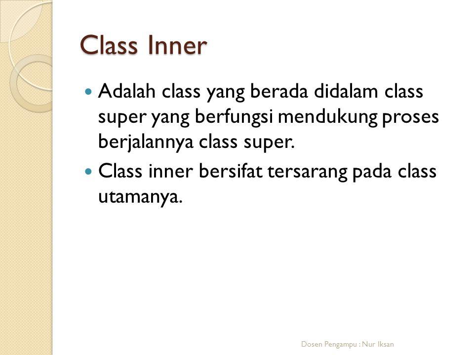 Class Inner Adalah class yang berada didalam class super yang berfungsi mendukung proses berjalannya class super.