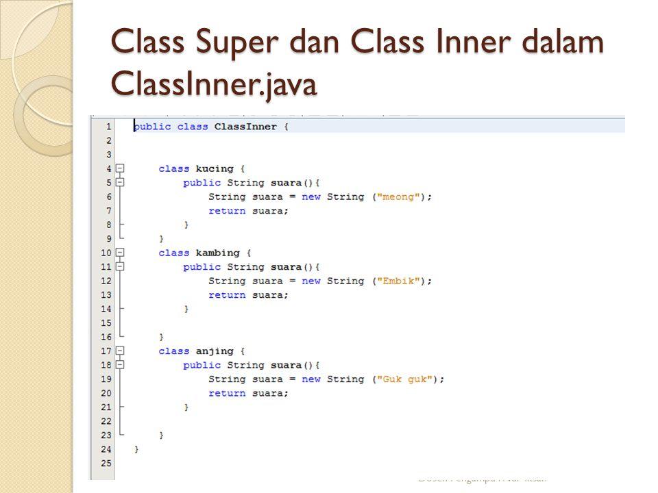 Test Class Inner (ClassInnerTest.java) Dosen Pengampu : Nur Iksan