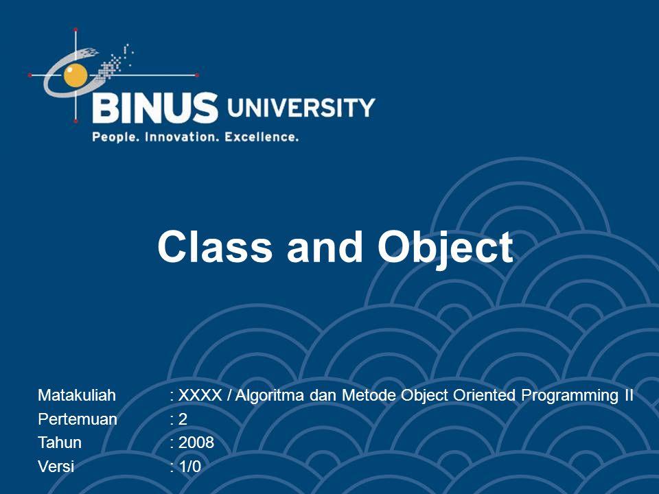 Bina Nusantara Learning Outcomes Pada akhir pertemuan ini, diharapkan mahasiswa akan mampu: –Menjelaskan hubungan Objek dan class di Java –Merepresentasikan objek pada class di Java –Menjelaskan hak akses dan variable yang ada di Java