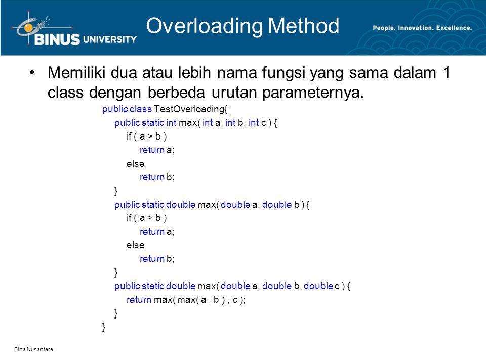 Bina Nusantara Overloading Method Memiliki dua atau lebih nama fungsi yang sama dalam 1 class dengan berbeda urutan parameternya. public class TestOve