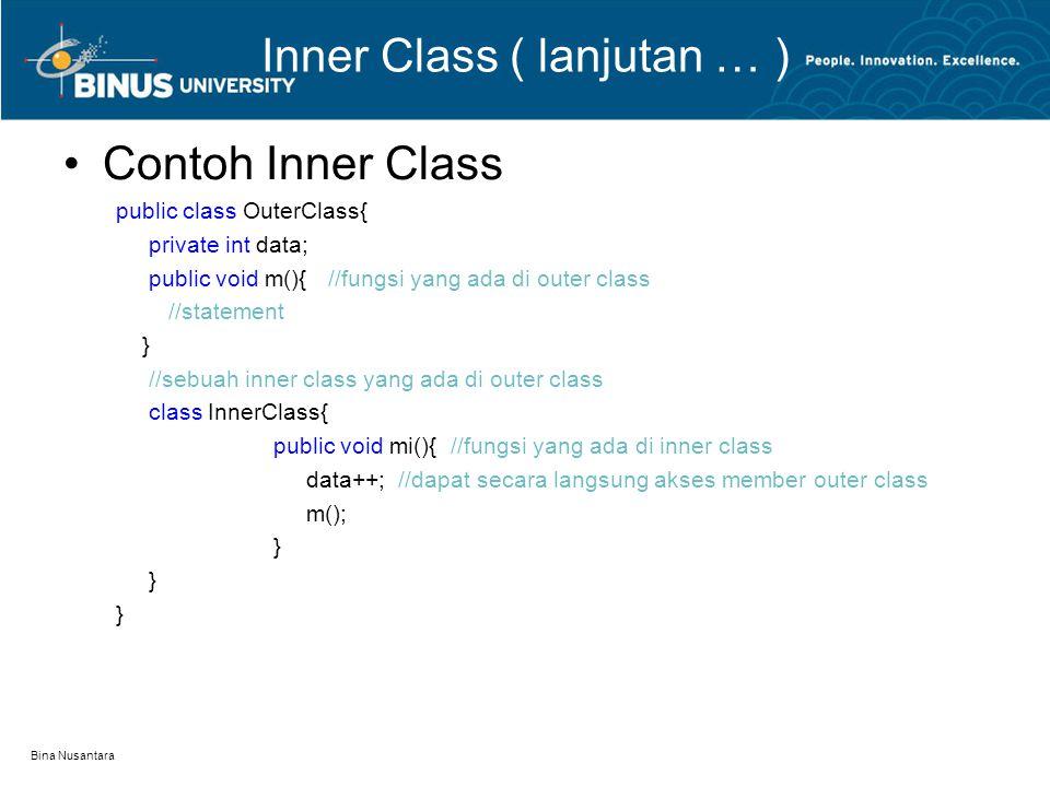 Bina Nusantara Inner Class ( lanjutan … ) Contoh Inner Class public class OuterClass{ private int data; public void m(){ //fungsi yang ada di outer cl