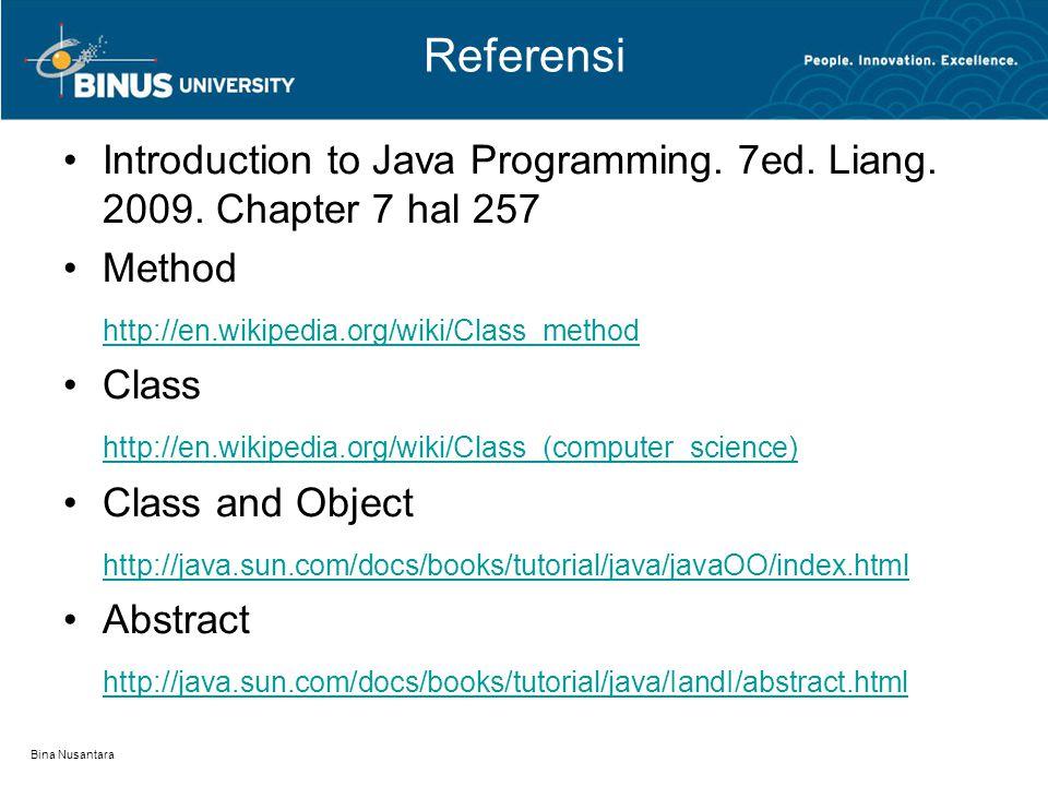 Bina Nusantara Referensi Introduction to Java Programming. 7ed. Liang. 2009. Chapter 7 hal 257 Method http://en.wikipedia.org/wiki/Class_method Class