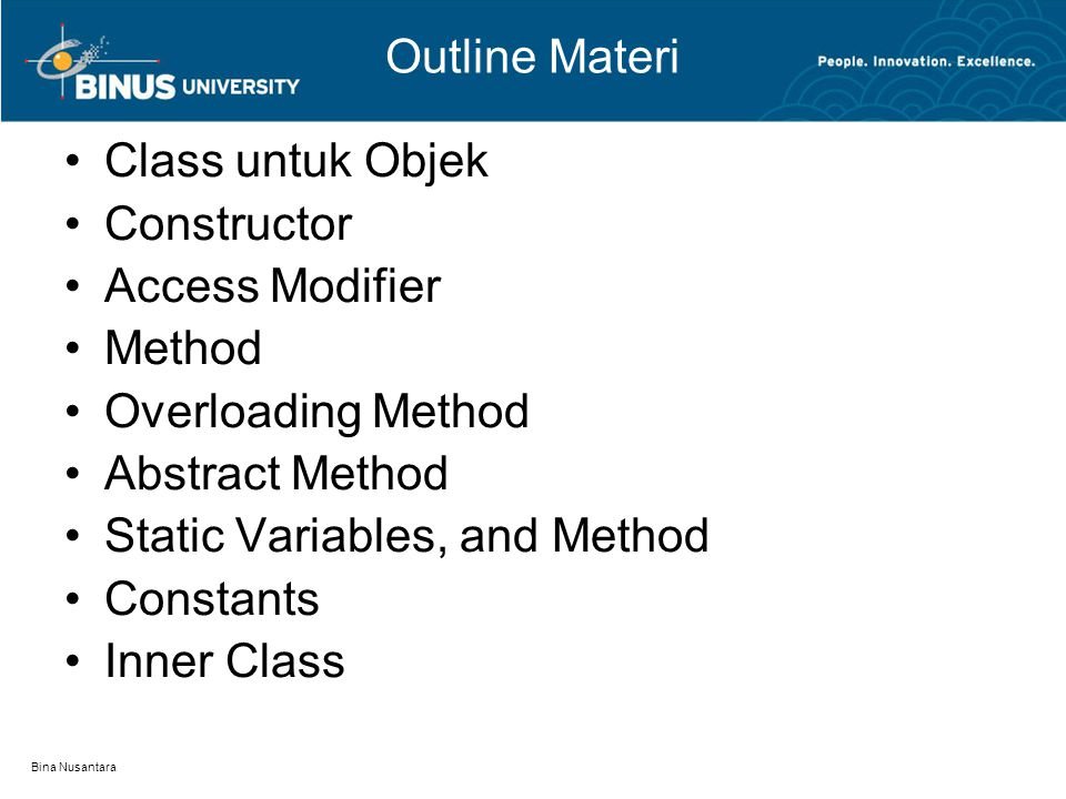 Bina Nusantara Outline Materi Class untuk Objek Constructor Access Modifier Method Overloading Method Abstract Method Static Variables, and Method Con