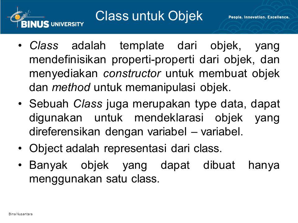 Bina Nusantara Class untuk Objek Class adalah template dari objek, yang mendefinisikan properti-properti dari objek, dan menyediakan constructor untuk