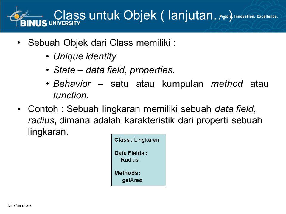 Bina Nusantara Class untuk Objek ( lanjutan… ) Sebuah Objek dari Class memiliki : Unique identity State – data field, properties. Behavior – satu atau