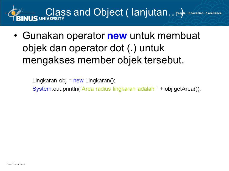 Bina Nusantara Class and Object ( lanjutan… ) Gunakan operator new untuk membuat objek dan operator dot (.) untuk mengakses member objek tersebut. Lin