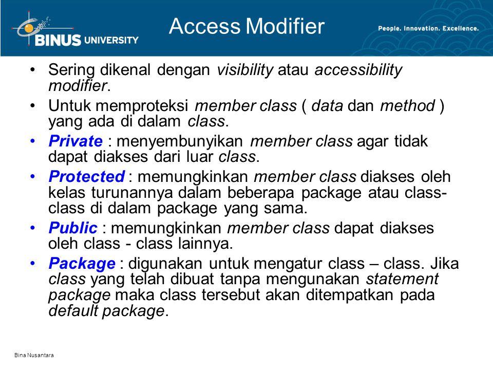 Bina Nusantara Access Modifier Sering dikenal dengan visibility atau accessibility modifier. Untuk memproteksi member class ( data dan method ) yang a