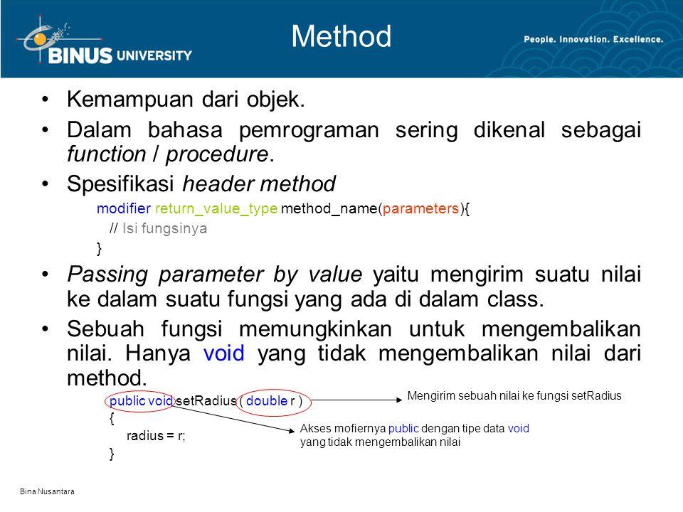 Bina Nusantara Method Kemampuan dari objek. Dalam bahasa pemrograman sering dikenal sebagai function / procedure. Spesifikasi header method modifier r