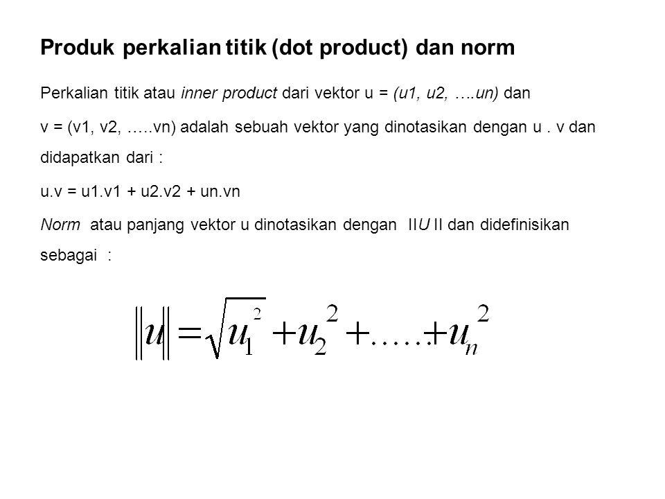 Produk perkalian titik (dot product) dan norm Perkalian titik atau inner product dari vektor u = (u1, u2, ….un) dan v = (v1, v2, …..vn) adalah sebuah