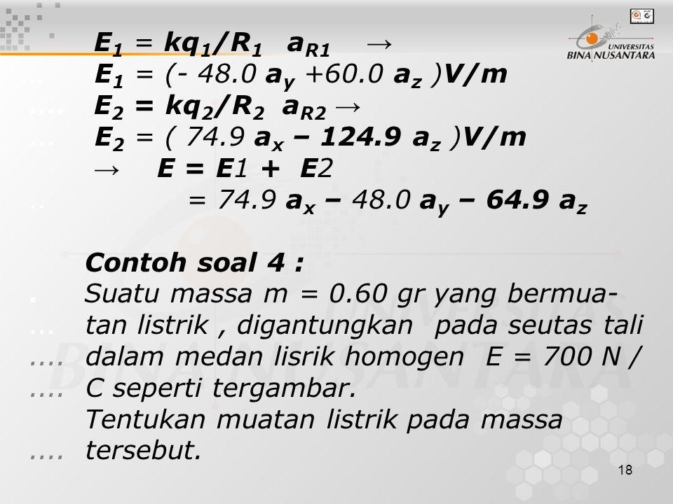 18 E 1 = kq 1 /R 1 a R1 →.. E 1 = (- 48.0 a y +60.0 a z )V/m....