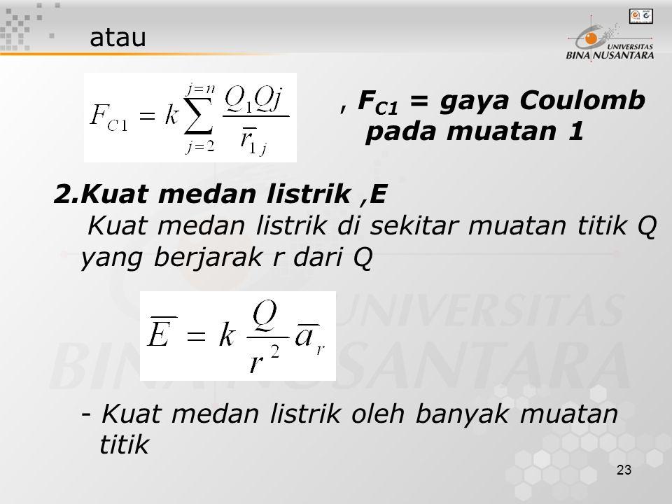 23 atau, F C1 = gaya Coulomb pada muatan 1 2.Kuat medan listrik,E Kuat medan listrik di sekitar muatan titik Q yang berjarak r dari Q - Kuat medan listrik oleh banyak muatan titik
