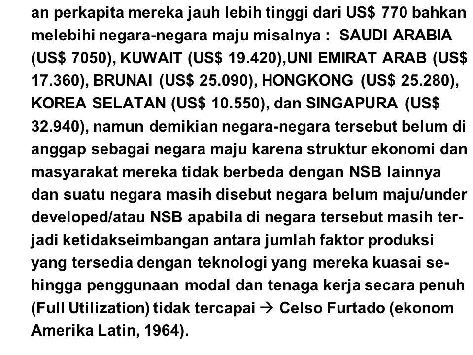 an perkapita mereka jauh lebih tinggi dari US$ 770 bahkan melebihi negara-negara maju misalnya : SAUDI ARABIA (US$ 7050), KUWAIT (US$ 19.420),UNI EMIR