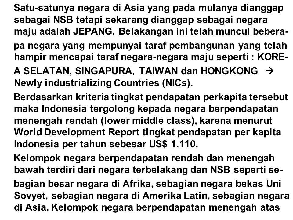 Satu-satunya negara di Asia yang pada mulanya dianggap sebagai NSB tetapi sekarang dianggap sebagai negara maju adalah JEPANG. Belakangan ini telah mu