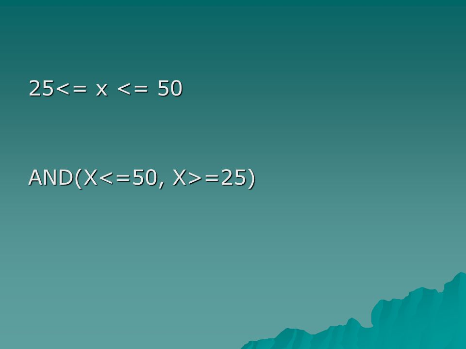 25<= x <= 50 AND(X =25)