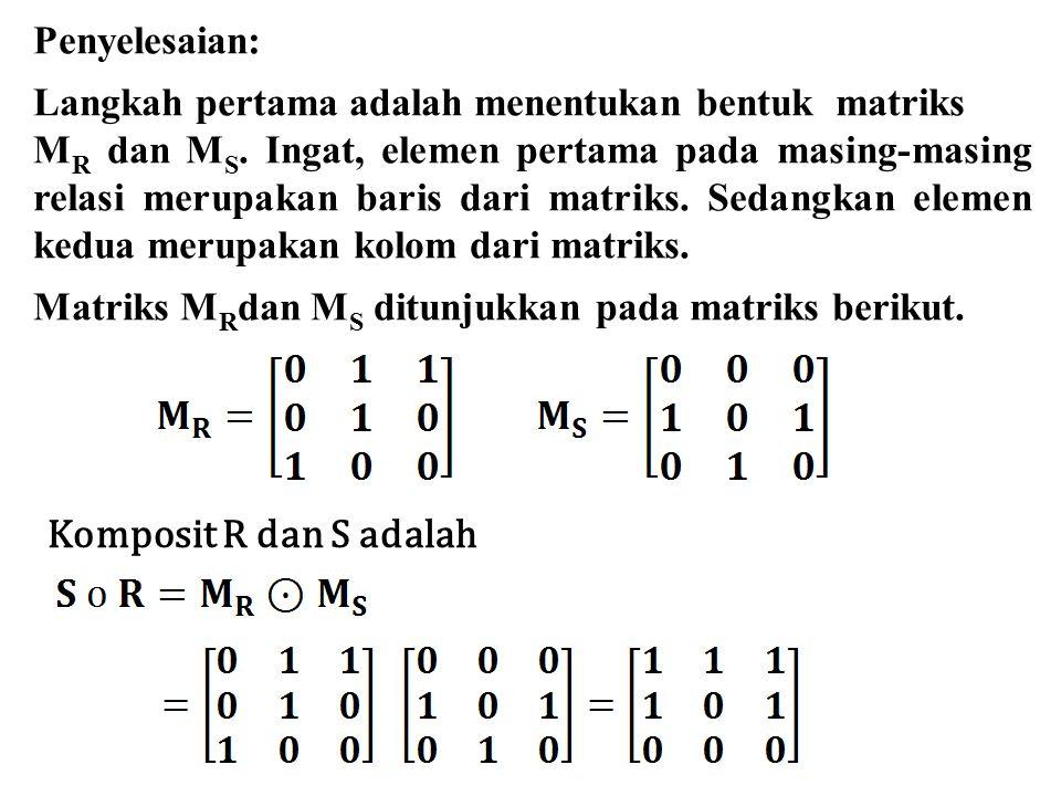 Penyelesaian: Langkah pertama adalah menentukan bentuk matriks M R dan M S. Ingat, elemen pertama pada masing-masing relasi merupakan baris dari matri