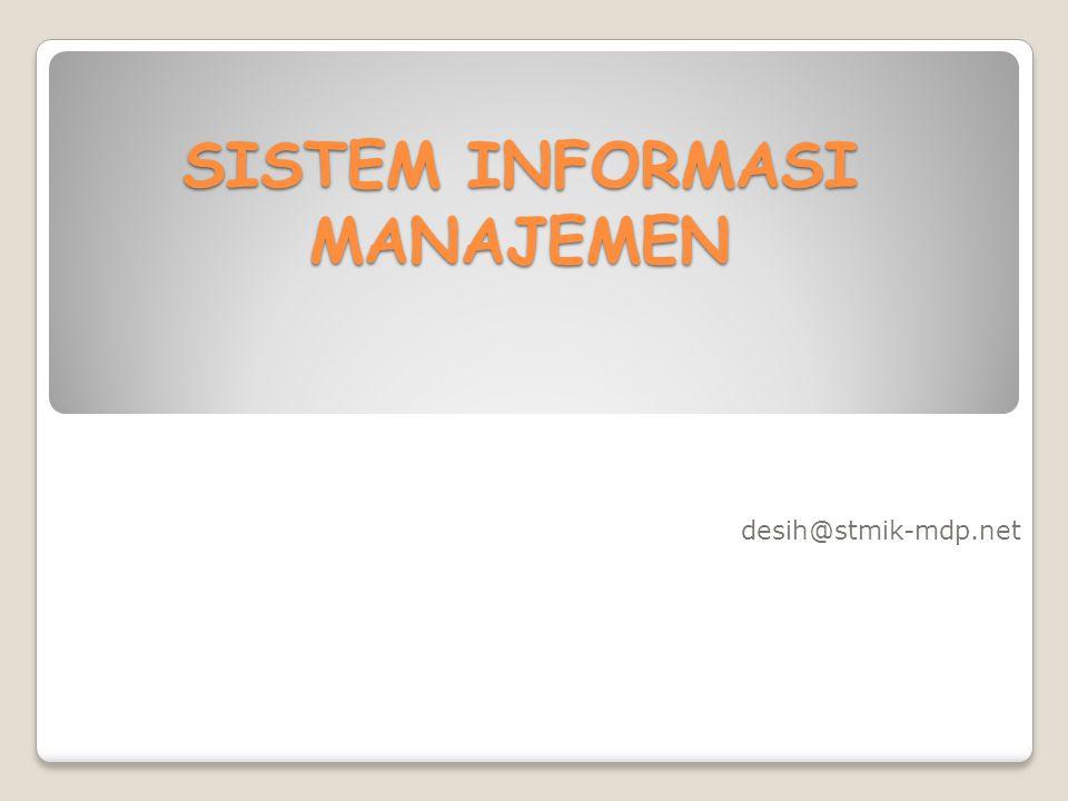 SISTEM INFORMASI MANAJEMEN desih@stmik-mdp.net