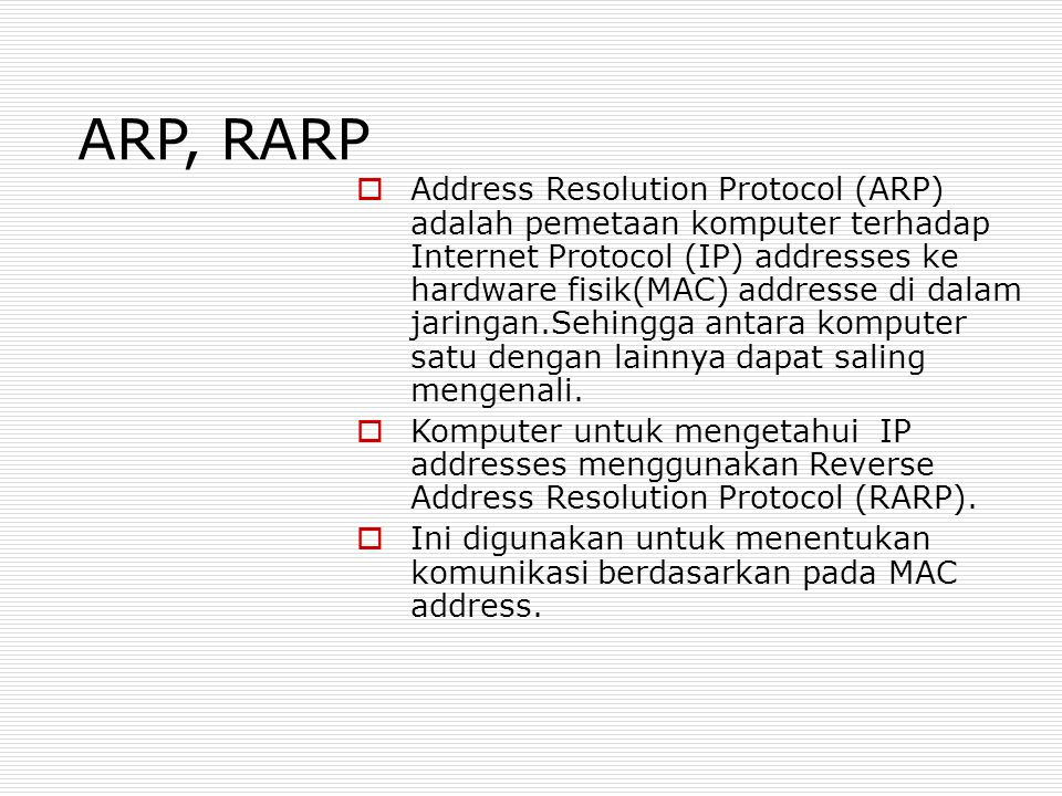 ARP, RARP  Address Resolution Protocol (ARP) adalah pemetaan komputer terhadap Internet Protocol (IP) addresses ke hardware fisik(MAC) addresse di da