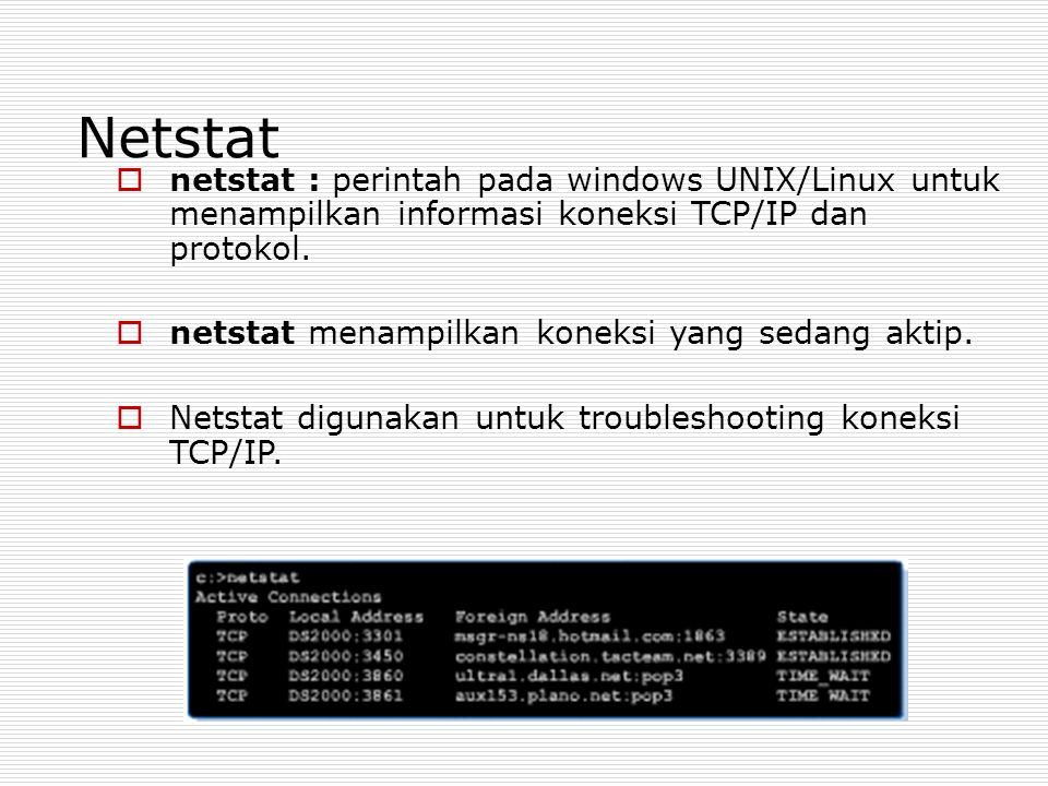 Netstat  netstat : perintah pada windows UNIX/Linux untuk menampilkan informasi koneksi TCP/IP dan protokol.  netstat menampilkan koneksi yang sedan