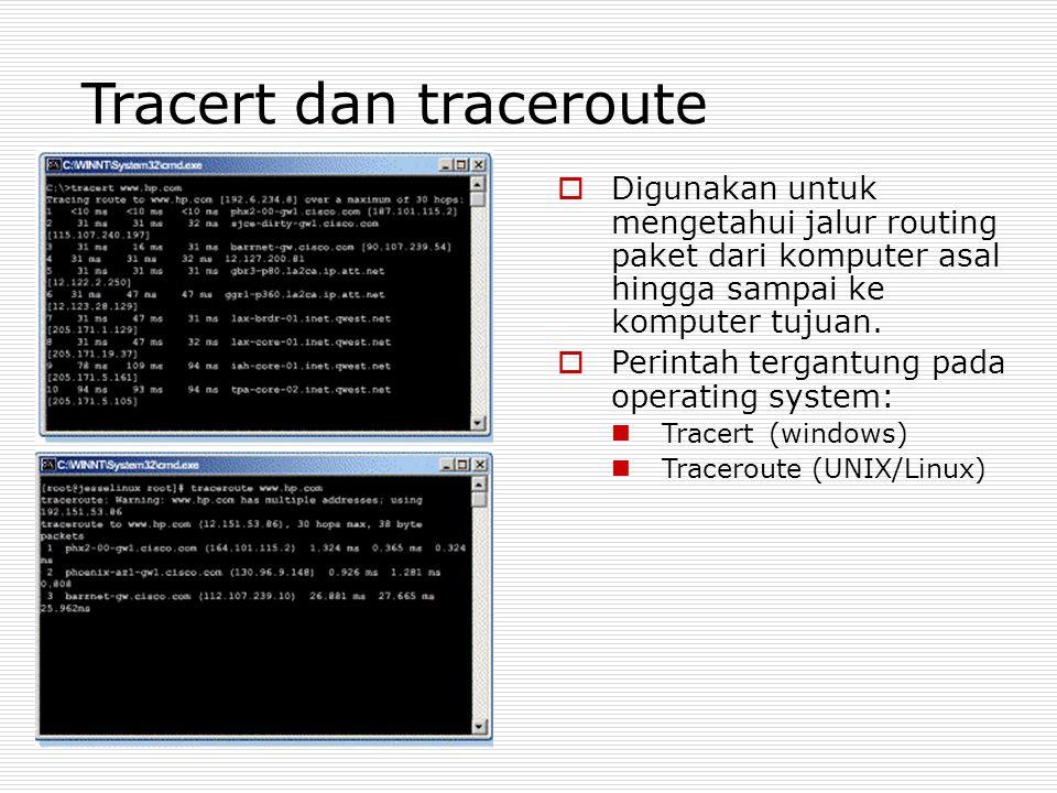 Tracert dan traceroute  Digunakan untuk mengetahui jalur routing paket dari komputer asal hingga sampai ke komputer tujuan.  Perintah tergantung pad