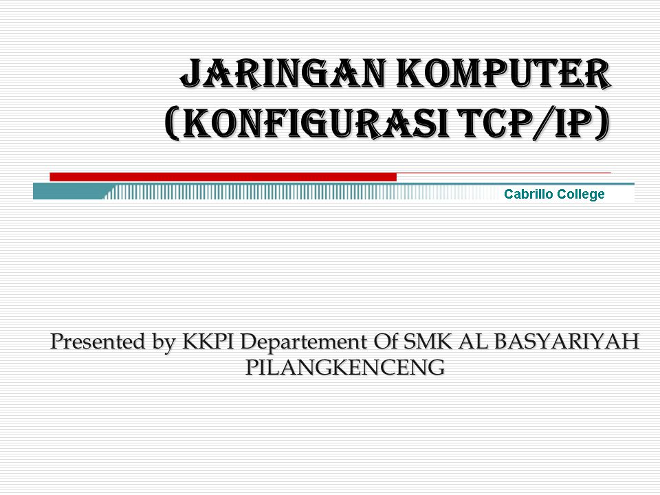 JARINGAN KOMPUTER (KONFIGURASI TCP/IP) Presented by KKPI Departement Of SMK AL BASYARIYAH PILANGKENCENG