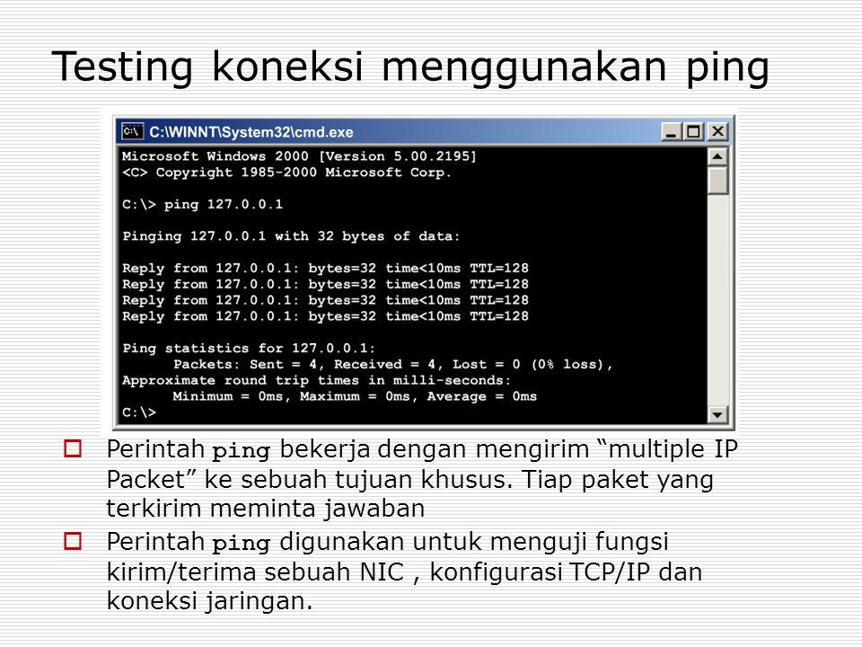 """Testing koneksi menggunakan ping  Perintah ping bekerja dengan mengirim """"multiple IP Packet"""" ke sebuah tujuan khusus. Tiap paket yang terkirim memint"""