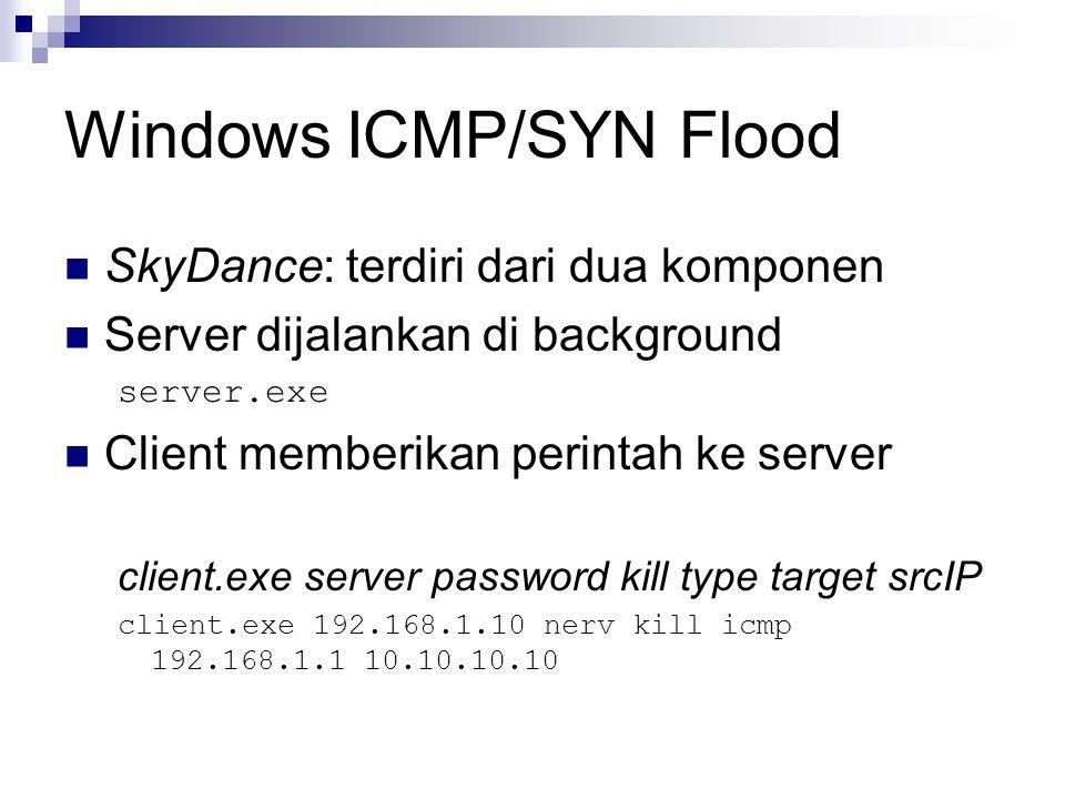 Windows ICMP/SYN Flood SkyDance: terdiri dari dua komponen Server dijalankan di background server.exe Client memberikan perintah ke server client.exe server password kill type target srcIP client.exe 192.168.1.10 nerv kill icmp 192.168.1.1 10.10.10.10