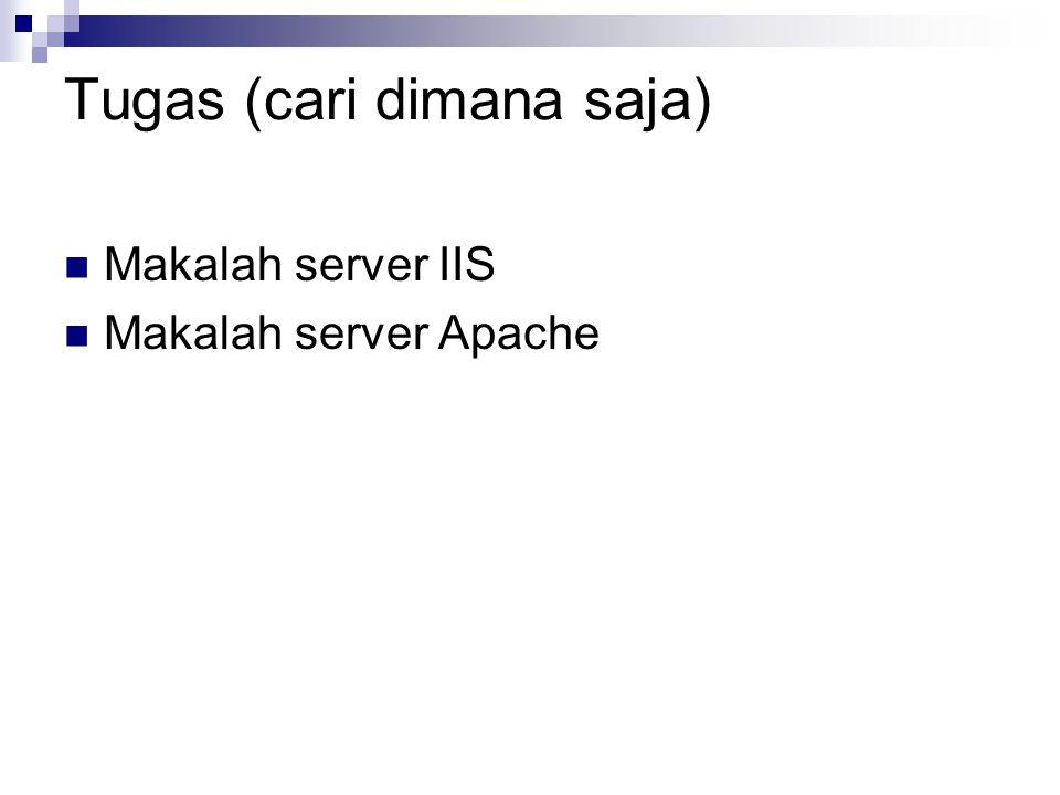 Tugas (cari dimana saja) Makalah server IIS Makalah server Apache