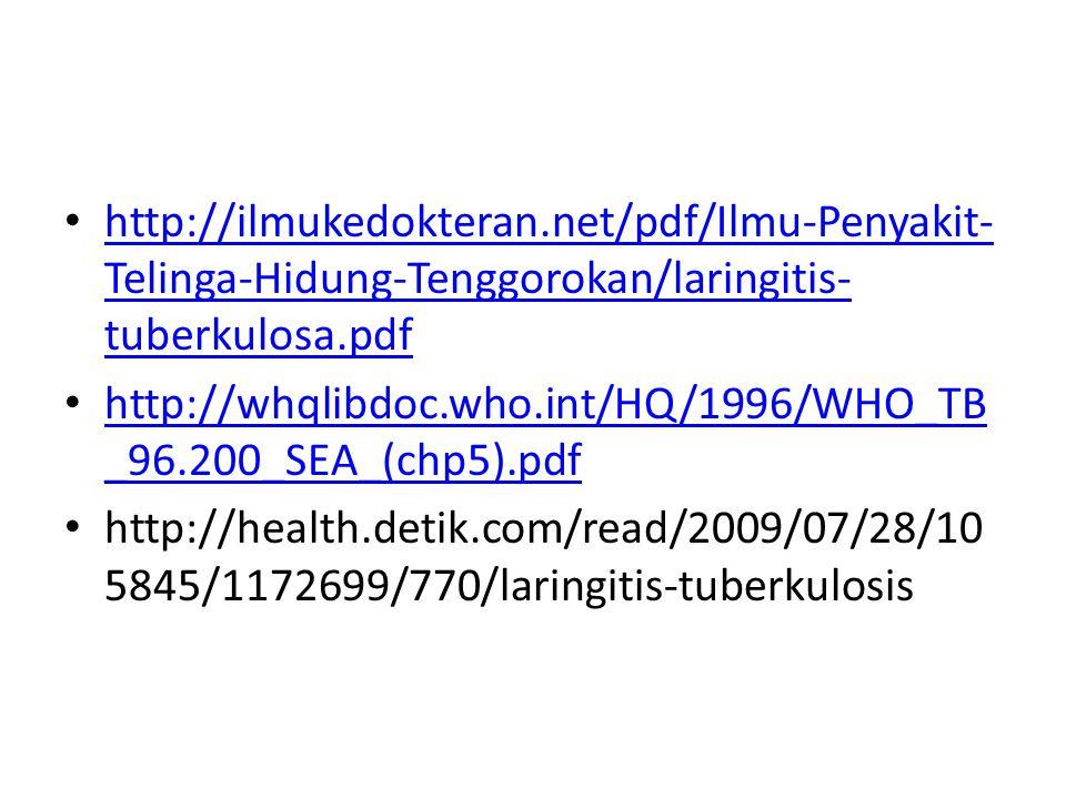 http://ilmukedokteran.net/pdf/Ilmu-Penyakit- Telinga-Hidung-Tenggorokan/laringitis- tuberkulosa.pdf http://ilmukedokteran.net/pdf/Ilmu-Penyakit- Telin