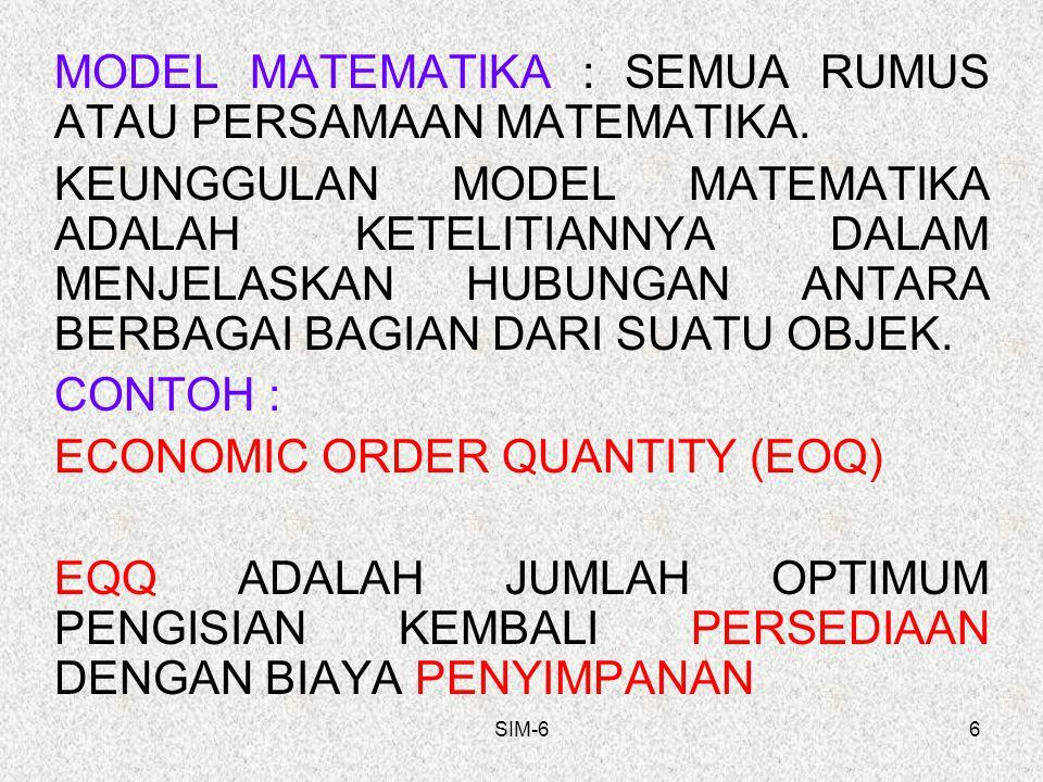 SIM-66 MODEL MATEMATIKA : SEMUA RUMUS ATAU PERSAMAAN MATEMATIKA. KEUNGGULAN MODEL MATEMATIKA ADALAH KETELITIANNYA DALAM MENJELASKAN HUBUNGAN ANTARA BE