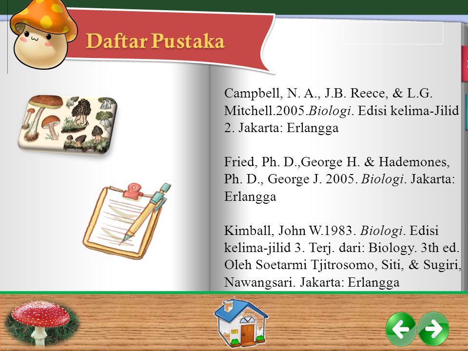 Daftar Pustaka Campbell, N. A., J.B. Reece, & L.G. Mitchell.2005.Biologi. Edisi kelima-Jilid 2. Jakarta: Erlangga Fried, Ph. D.,George H. & Hademones,