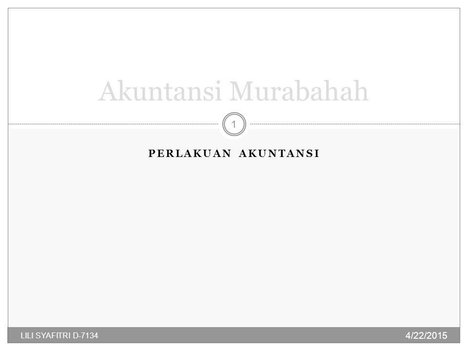 PERLAKUAN AKUNTANSI Akuntansi Murabahah 4/22/2015 1 LILI SYAFITRI D-7134