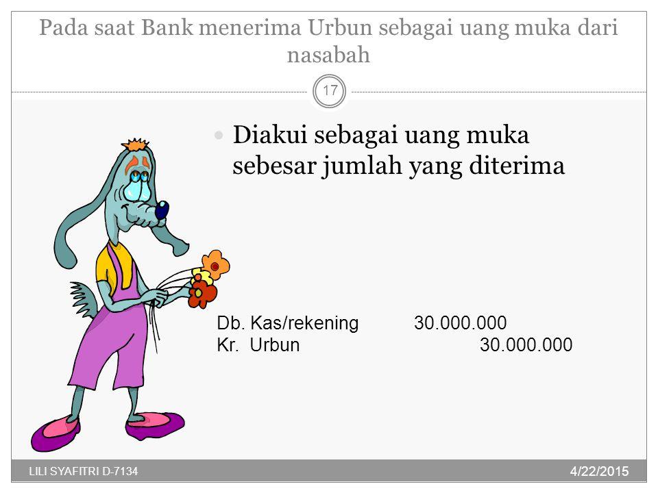Pada saat Bank menerima Urbun sebagai uang muka dari nasabah Diakui sebagai uang muka sebesar jumlah yang diterima Db. Kas/rekening30.000.000 Kr. Urbu