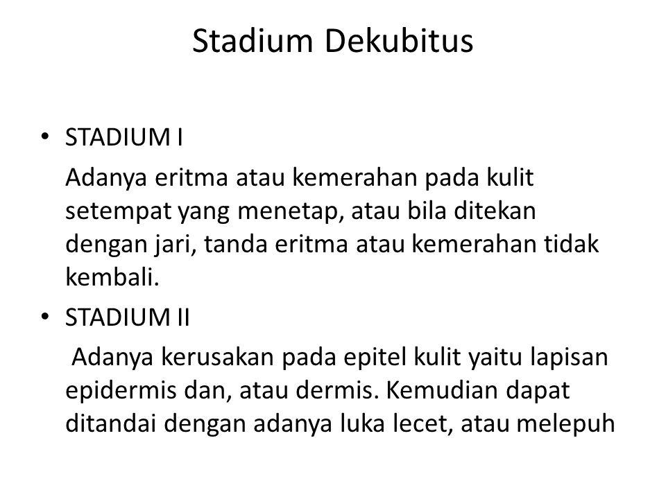 Stadium Dekubitus STADIUM I Adanya eritma atau kemerahan pada kulit setempat yang menetap, atau bila ditekan dengan jari, tanda eritma atau kemerahan
