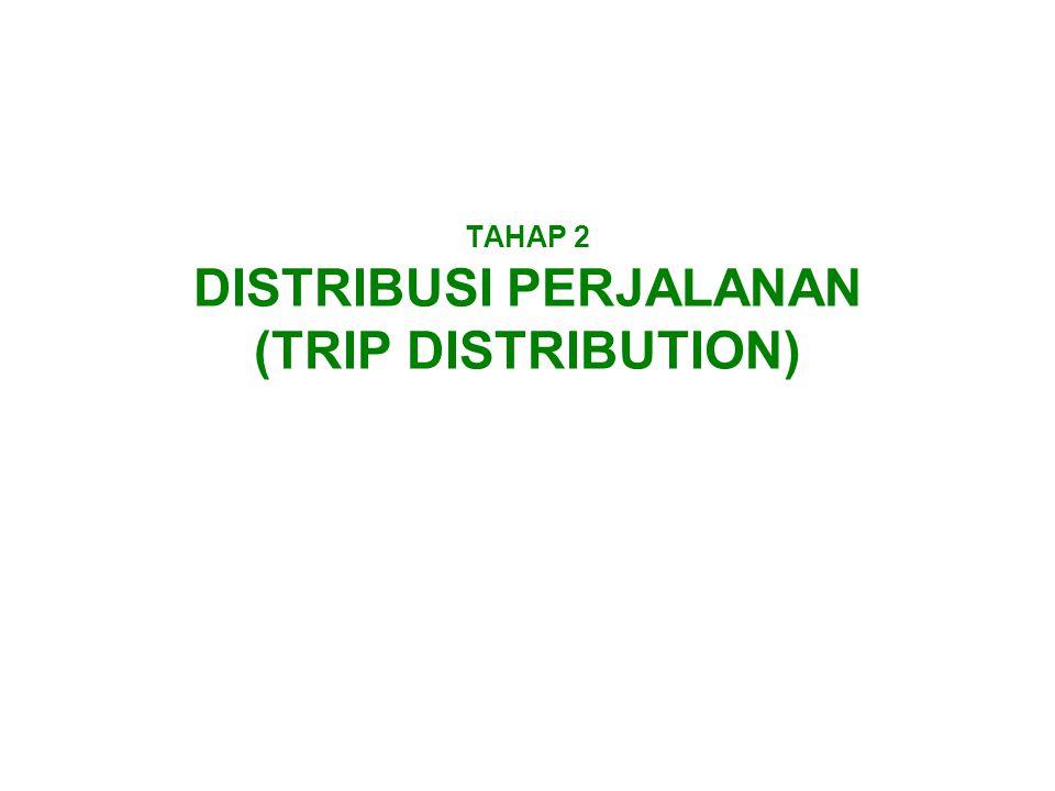 TAHAP 2 DISTRIBUSI PERJALANAN (TRIP DISTRIBUTION)