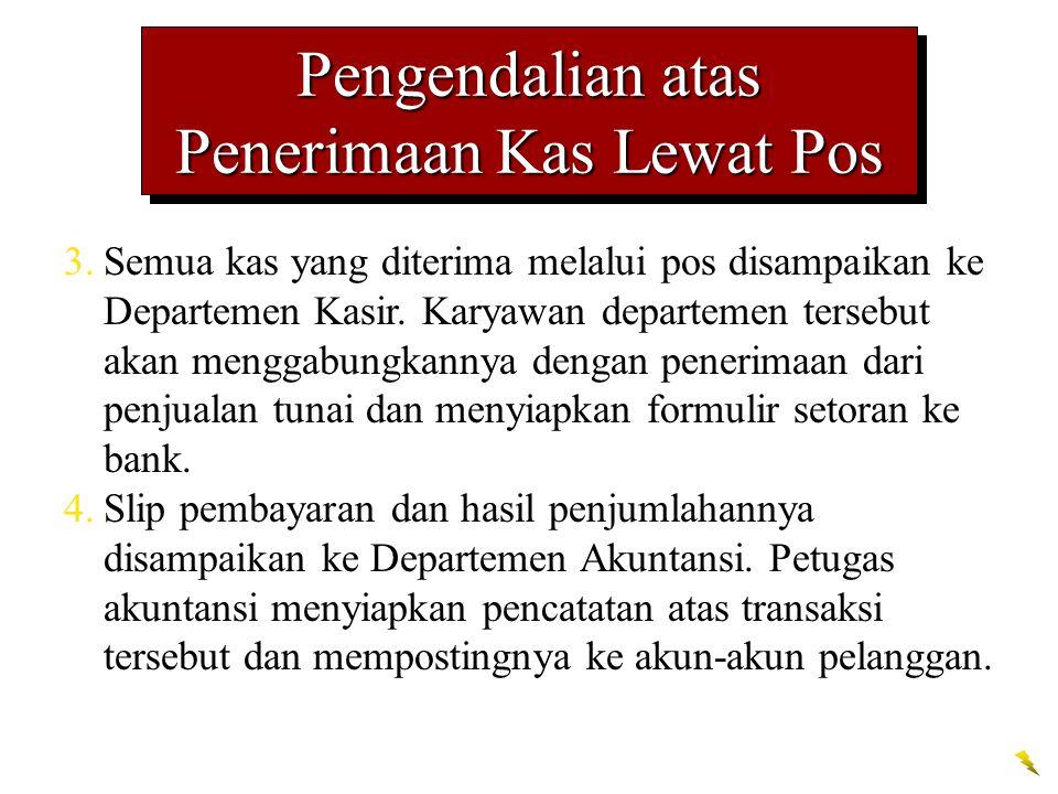 Pengendalian atas Penerimaan Kas Lewat Pos 3.Semua kas yang diterima melalui pos disampaikan ke Departemen Kasir. Karyawan departemen tersebut akan me