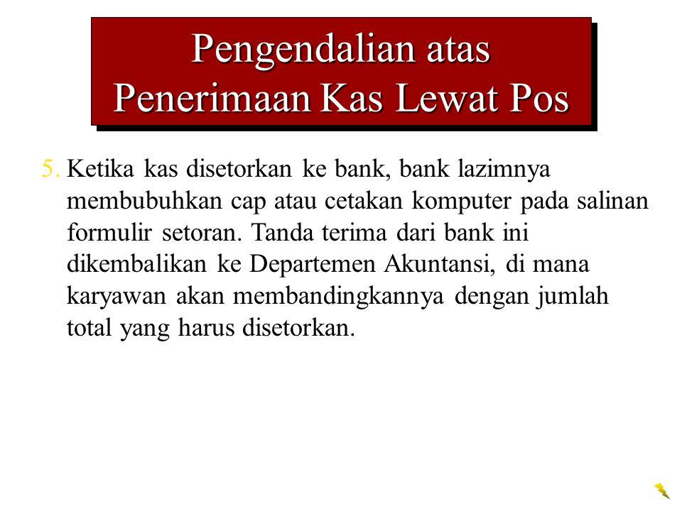 Pengendalian atas Penerimaan Kas Lewat Pos 5.Ketika kas disetorkan ke bank, bank lazimnya membubuhkan cap atau cetakan komputer pada salinan formulir
