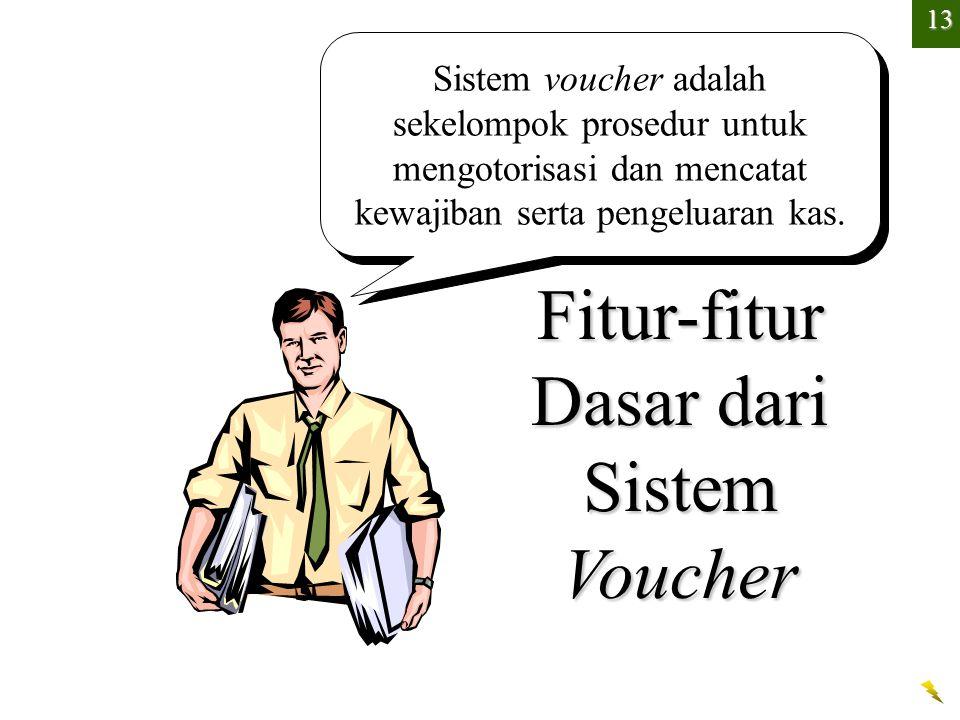 Sistem voucher adalah sekelompok prosedur untuk mengotorisasi dan mencatat kewajiban serta pengeluaran kas. Fitur-fitur Dasar dari Sistem Voucher 13