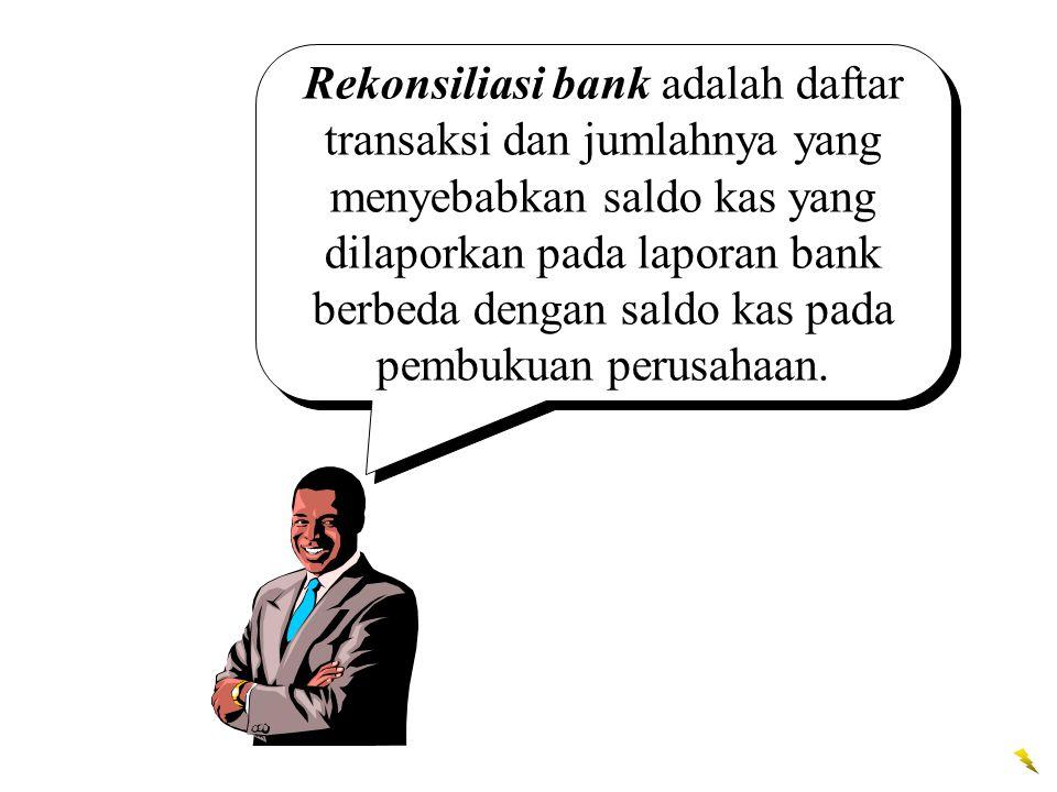 Rekonsiliasi bank adalah daftar transaksi dan jumlahnya yang menyebabkan saldo kas yang dilaporkan pada laporan bank berbeda dengan saldo kas pada pem