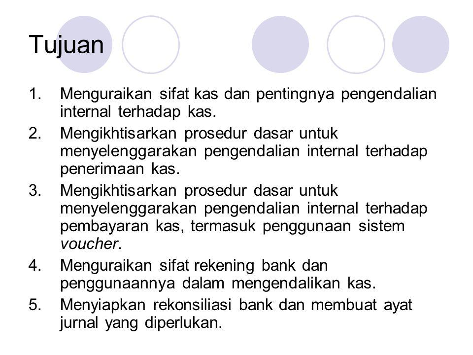 Tujuan 1.Menguraikan sifat kas dan pentingnya pengendalian internal terhadap kas. 2.Mengikhtisarkan prosedur dasar untuk menyelenggarakan pengendalian