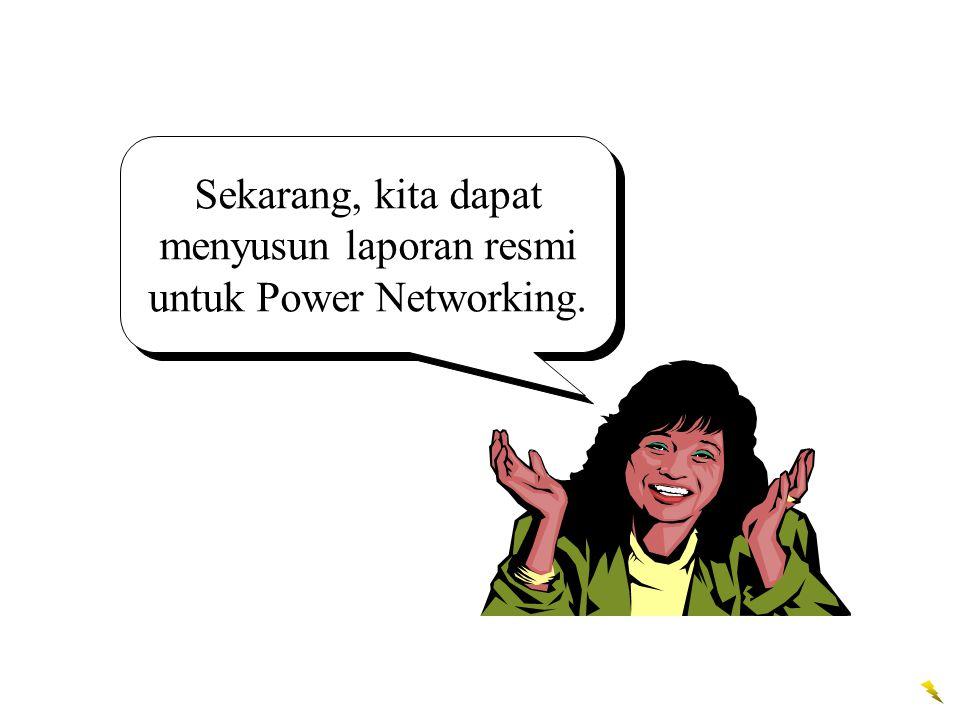 Sekarang, kita dapat menyusun laporan resmi untuk Power Networking.