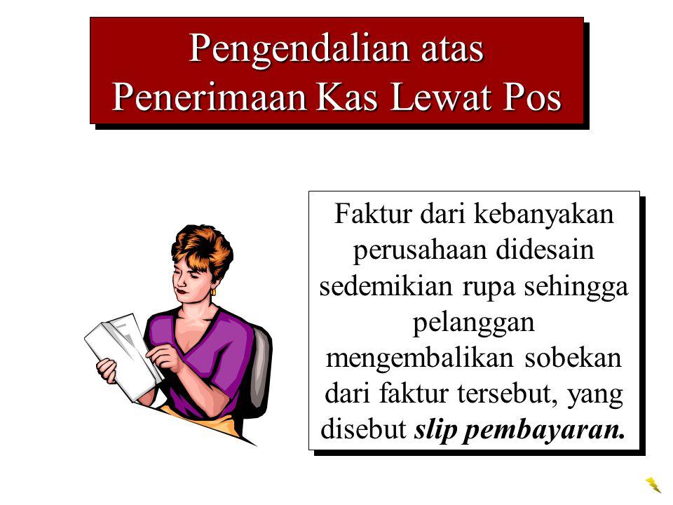 Pengendalian atas Penerimaan Kas Lewat Pos 1.Karyawan yang membuka surat masuk harus terlebih dahulu membandingkan jumlah kas yang diterima dengan jumlah yang diperlihatkan pada slip pembayaran.